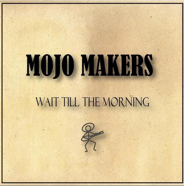 Album mojo makers wait till the morning for Mojo makers